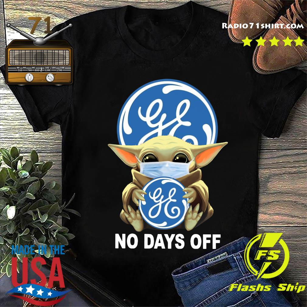 Baby Yoda Face Mask Hug General Electric No Days Off Shirt