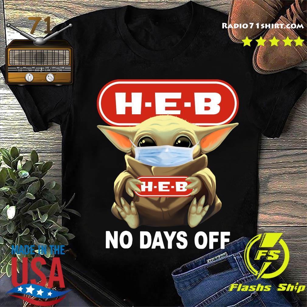 Baby Yoda Face Mask Hug H-E-B No Days Off Shirt