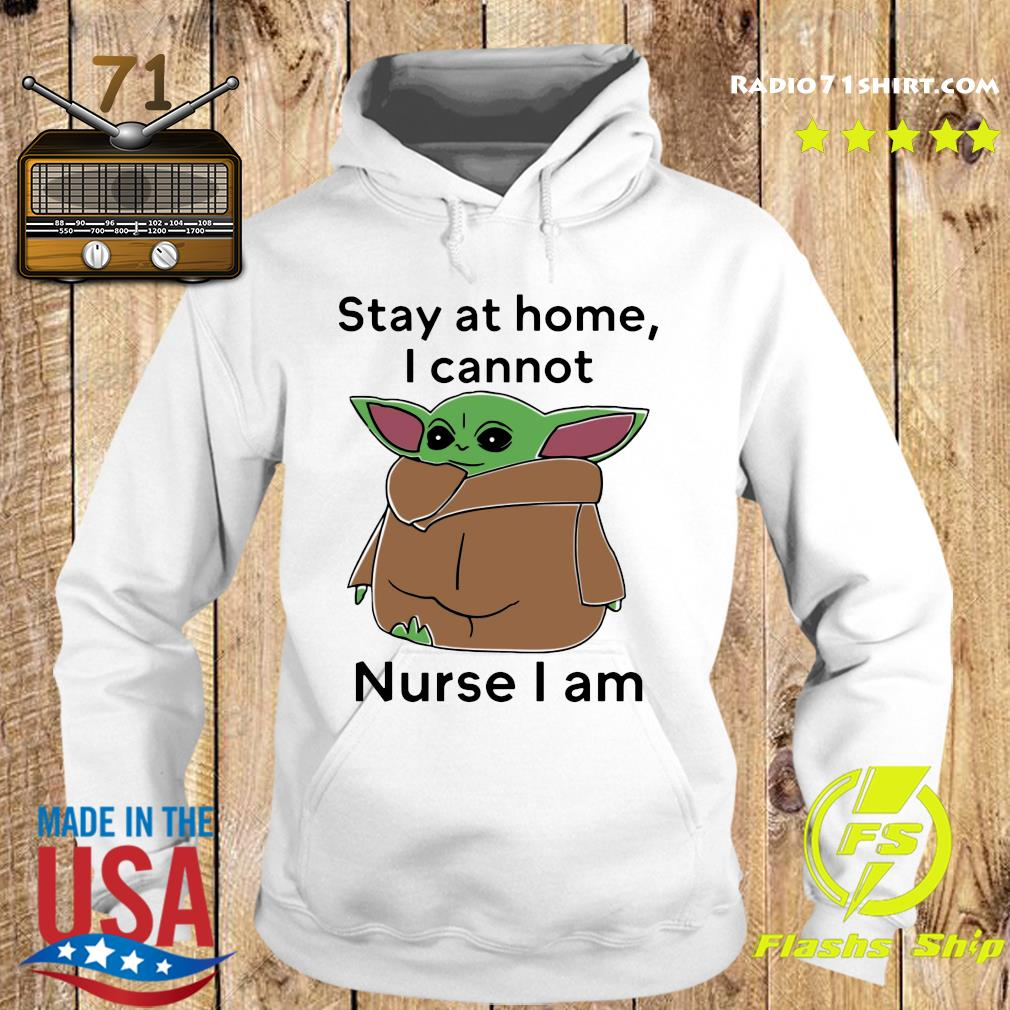 Baby Yoda Stay At Home I Cannot Nurse I Am Shirt Hoodie