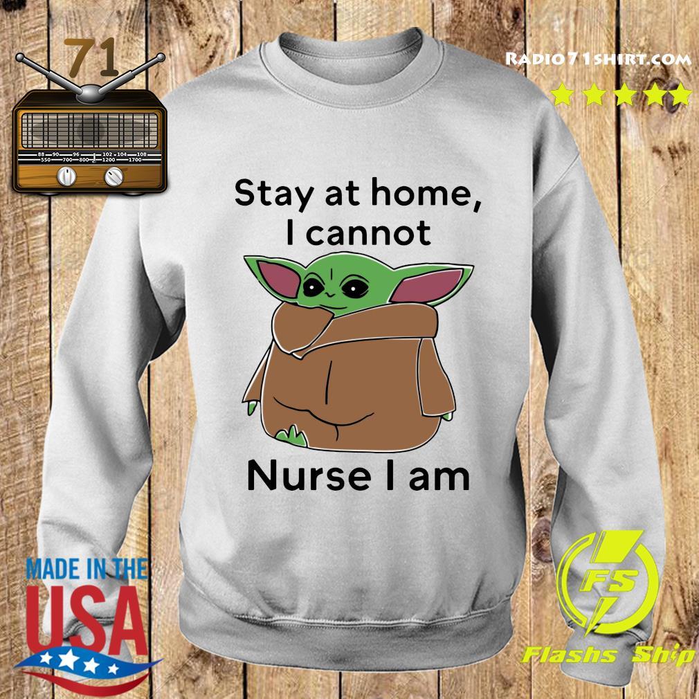 Baby Yoda Stay At Home I Cannot Nurse I Am Shirt Sweater