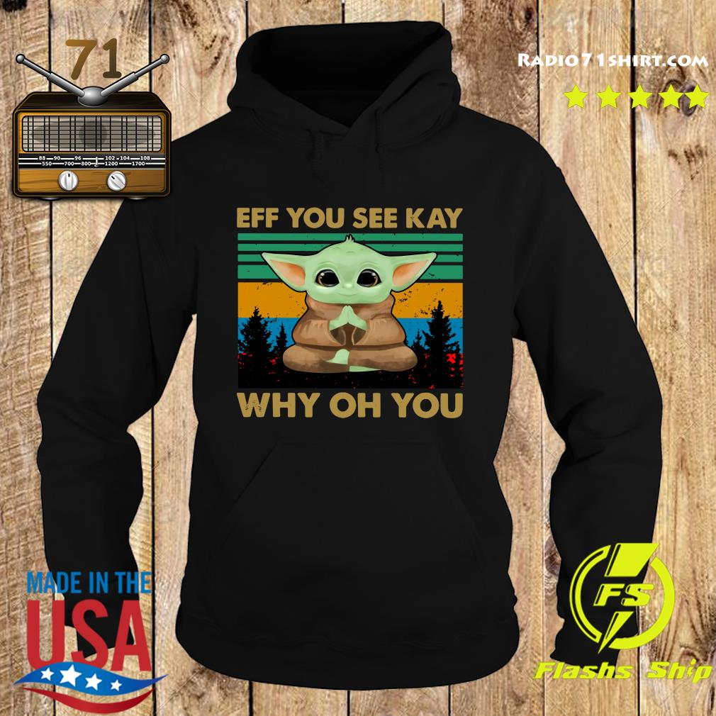 Baby Yoda Yoga Eff You See Kay Why Oh You Vintage Shirt Hoodie