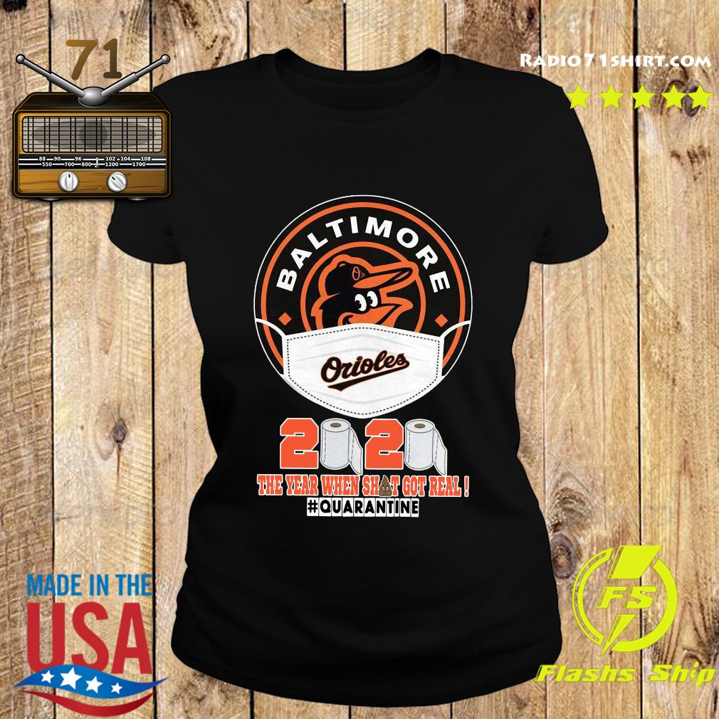 Baltimore Orioles Face Mask 2020 The Year When Shit Got Real Quarantine Shirt Ladies tee