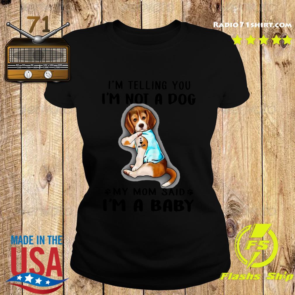 Beagle I'm Telling You I'm Not A Dog Shirt Ladies tee