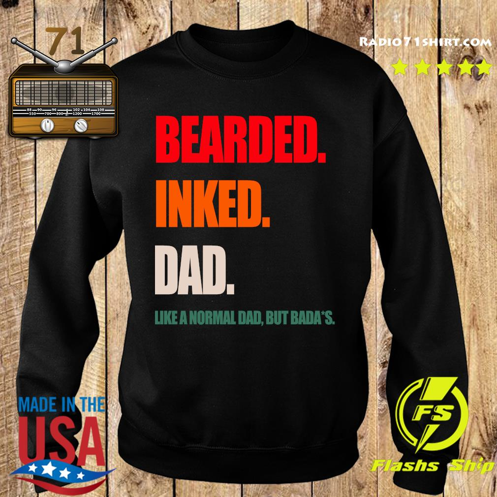 Bearded Inked Dad Like A Normal Dad But Badass Shirt Sweater