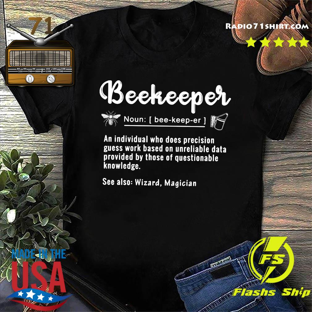 Beekeeper Noun Bee Keep Er An Individual Who Does Precision Shirt