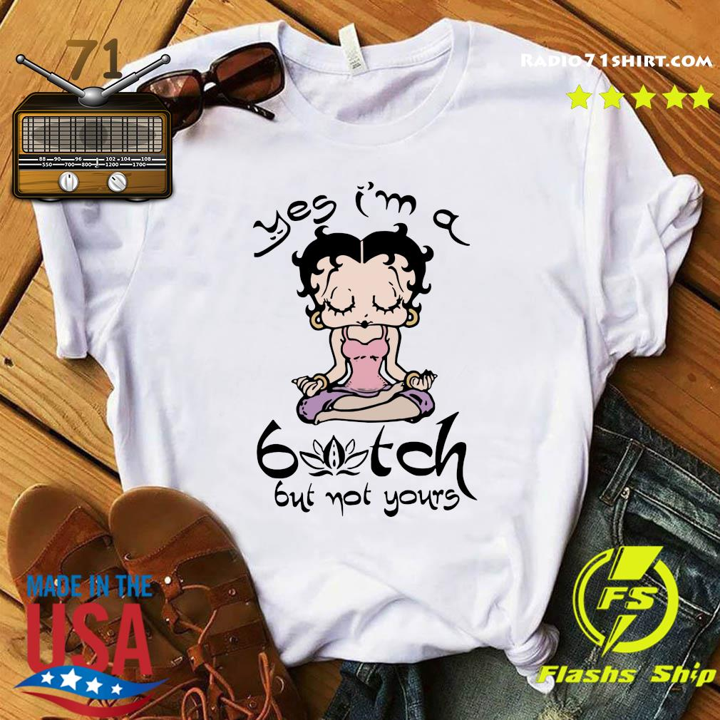 Betty Boop Yoga Yes I'm A Bitch But Not Yours Shirt