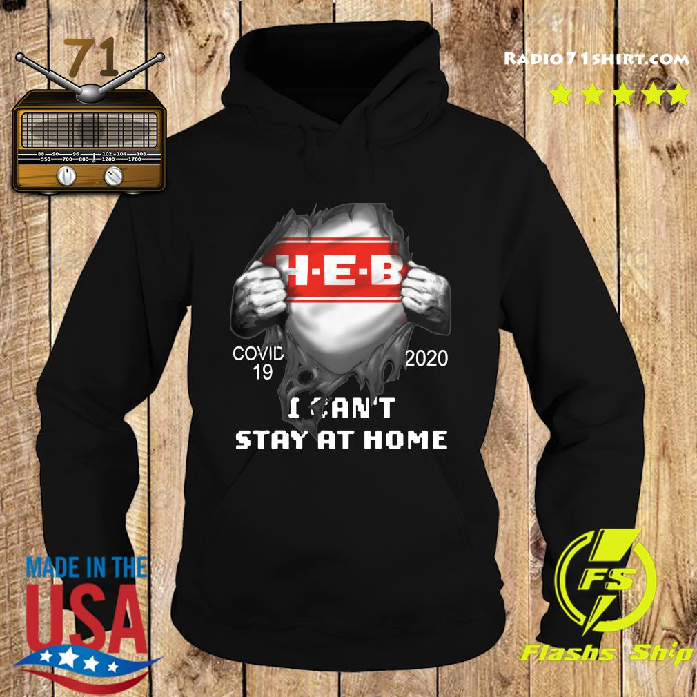 Blood Inside Me H-E-B Covid 19 2020 I Can't Stay At Home Shirt Hoodie