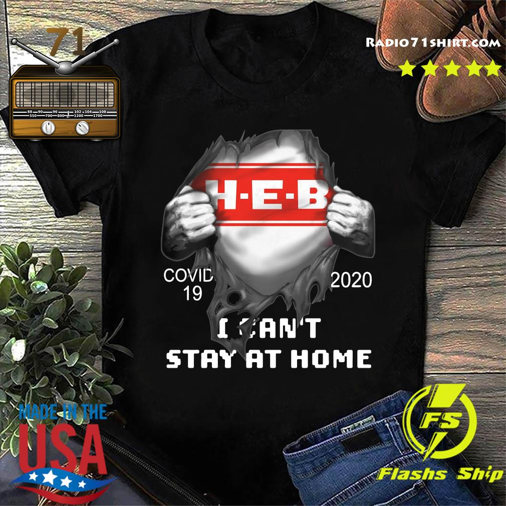 Blood Inside Me H-E-B Covid 19 2020 I Can't Stay At Home Shirt