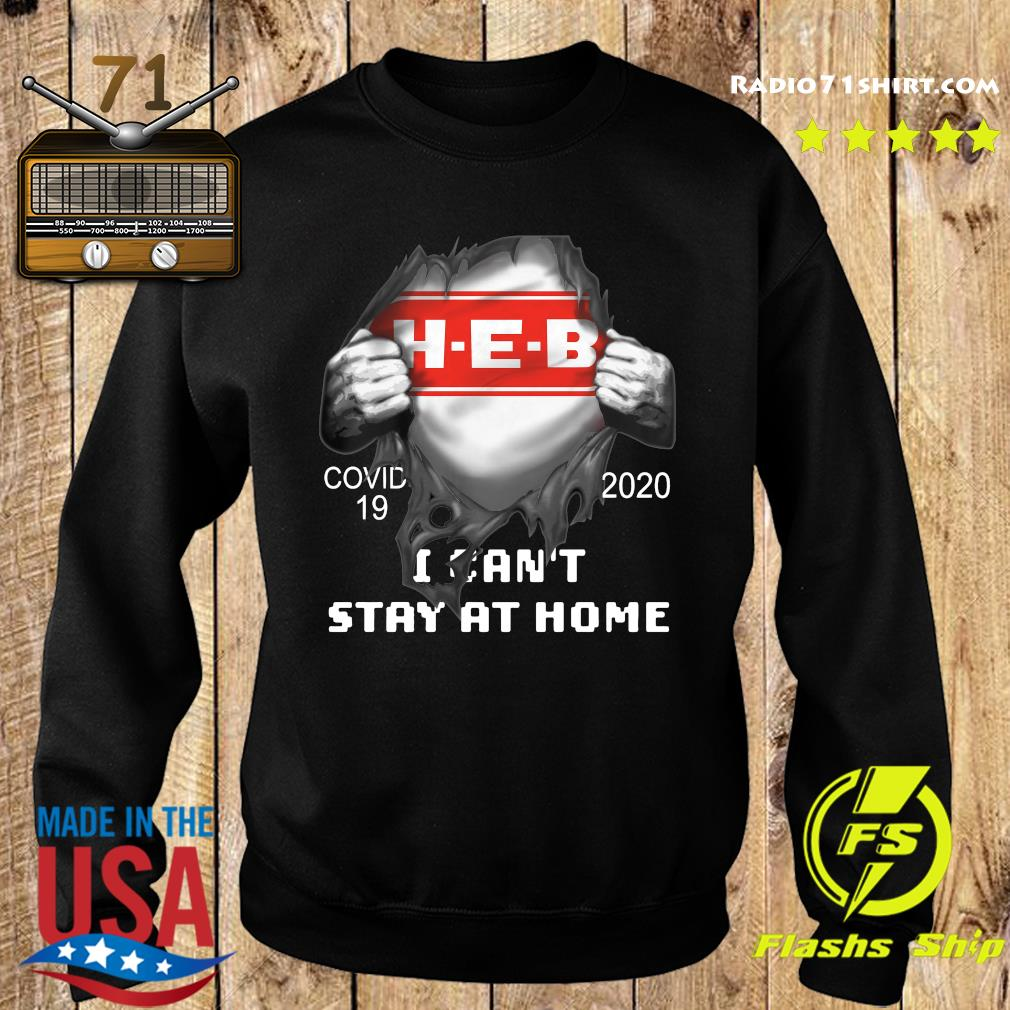 Blood Inside Me H-E-B Covid 19 2020 I Can't Stay At Home Shirt Sweater