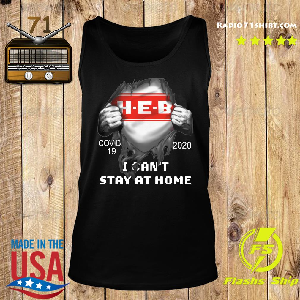 Blood Inside Me H-E-B Covid 19 2020 I Can't Stay At Home Shirt Tank top