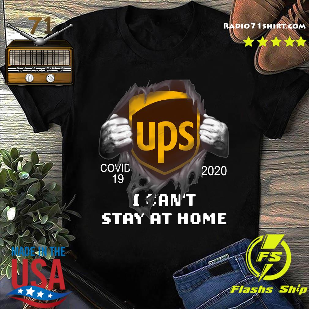 Blood Inside Me Ups Covid 19 2020 I Can't Stay At Home Shirt