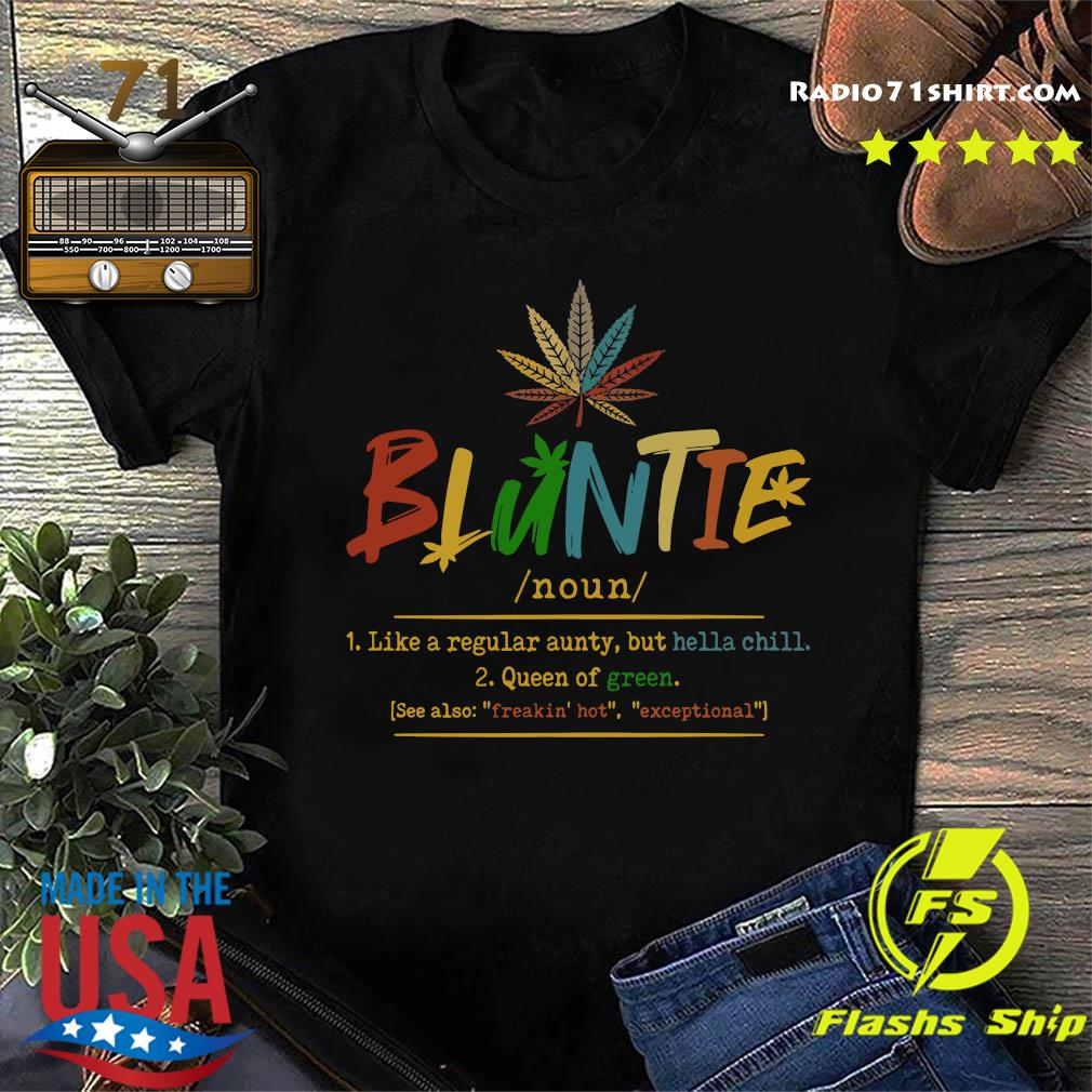 Bluntie Noun Like A Regular Auty But Hella Chill Queen Of Green Shirt