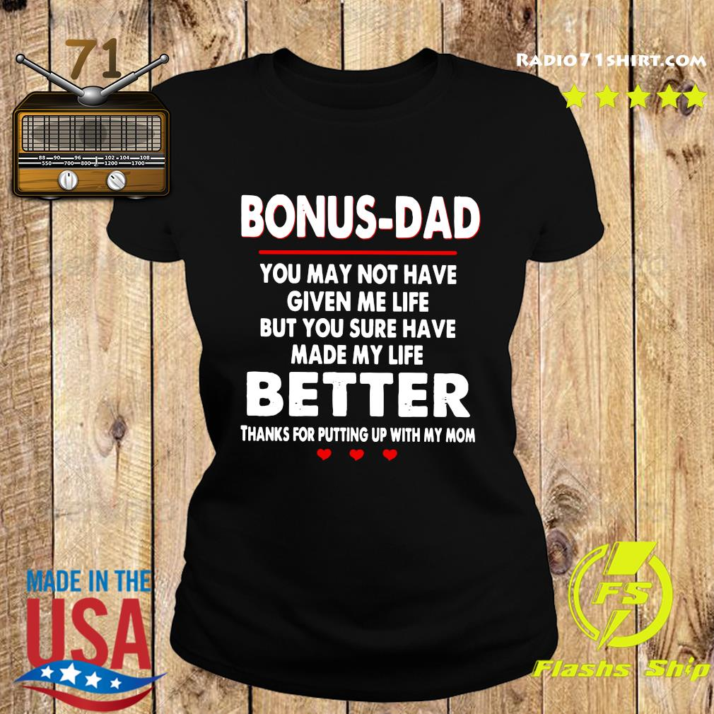 Bonus Dad You May Not Have Given Me Life But You Sure Have Made My Life Better Thanks For Putting Up With My Mom Shirt Ladies tee