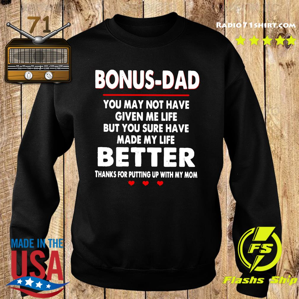 Bonus Dad You May Not Have Given Me Life But You Sure Have Made My Life Better Thanks For Putting Up With My Mom Shirt Sweater