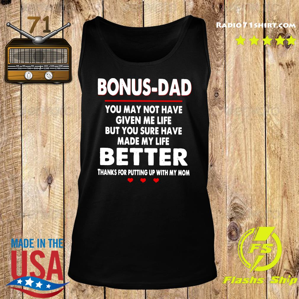 Bonus Dad You May Not Have Given Me Life But You Sure Have Made My Life Better Thanks For Putting Up With My Mom Shirt Tank top