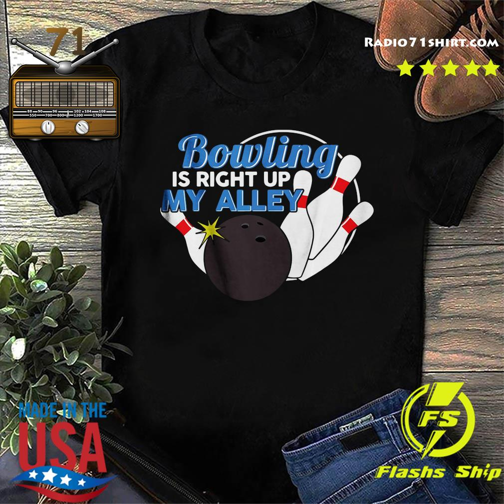 Bowling Is Right Up My Alley Shirt