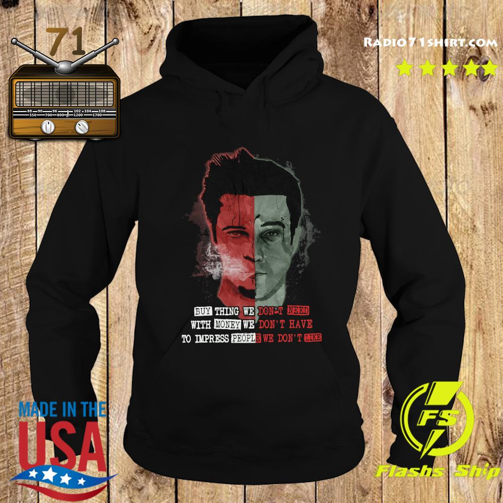 Buy Thing We Don't Need With Money We Don't Have To Impress People We Don't Like Shirt Hoodie