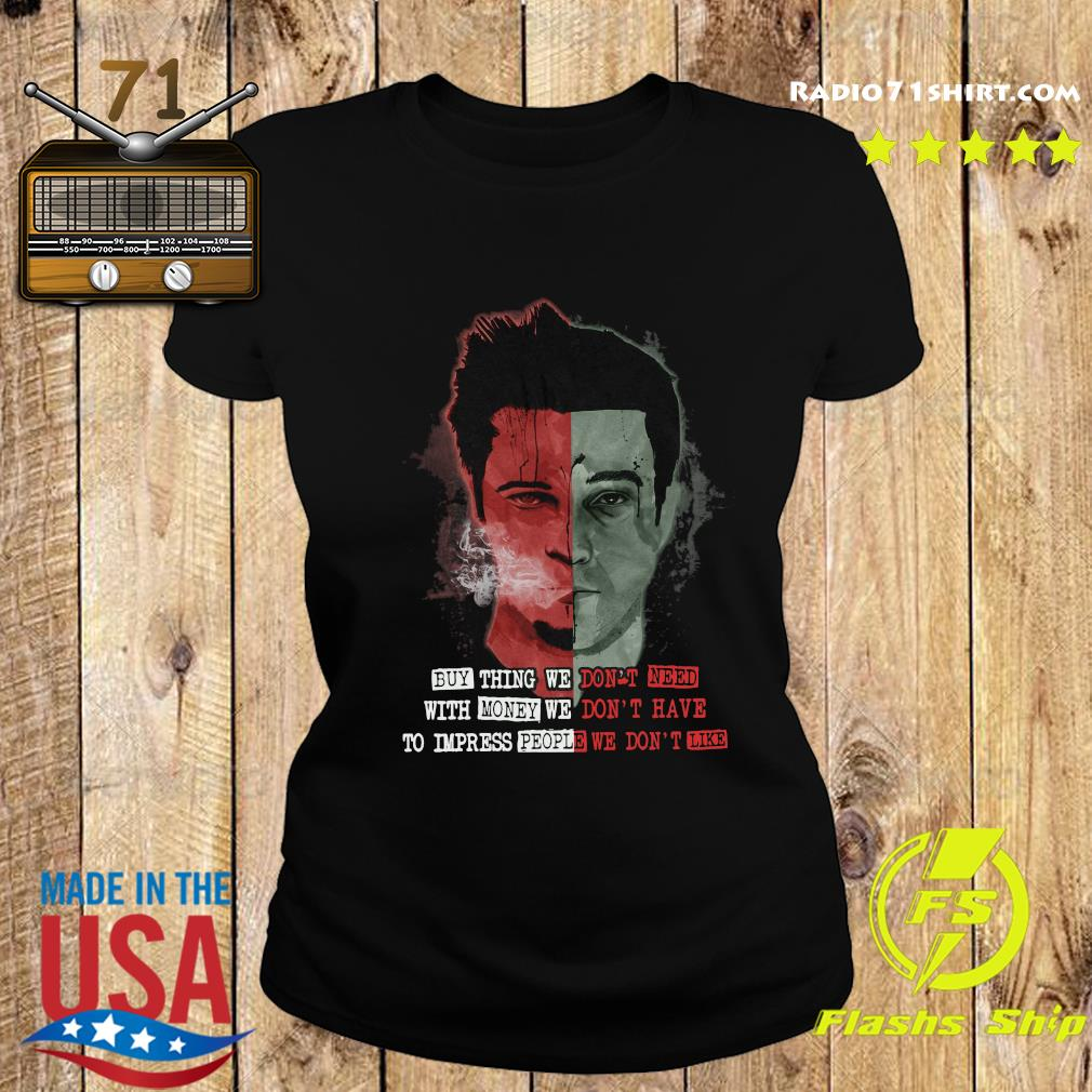 Buy Thing We Don't Need With Money We Don't Have To Impress People We Don't Like Shirt Ladies tee