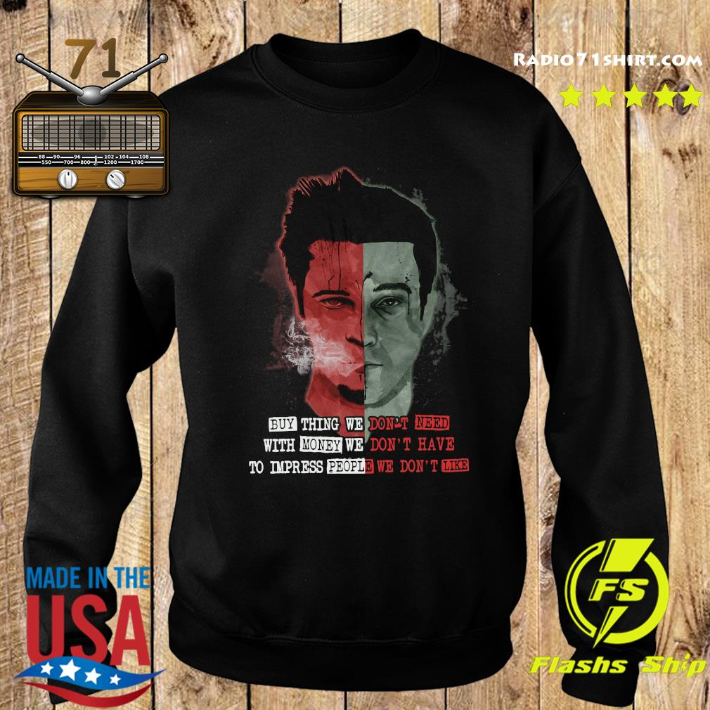 Buy Thing We Don't Need With Money We Don't Have To Impress People We Don't Like Shirt Sweater