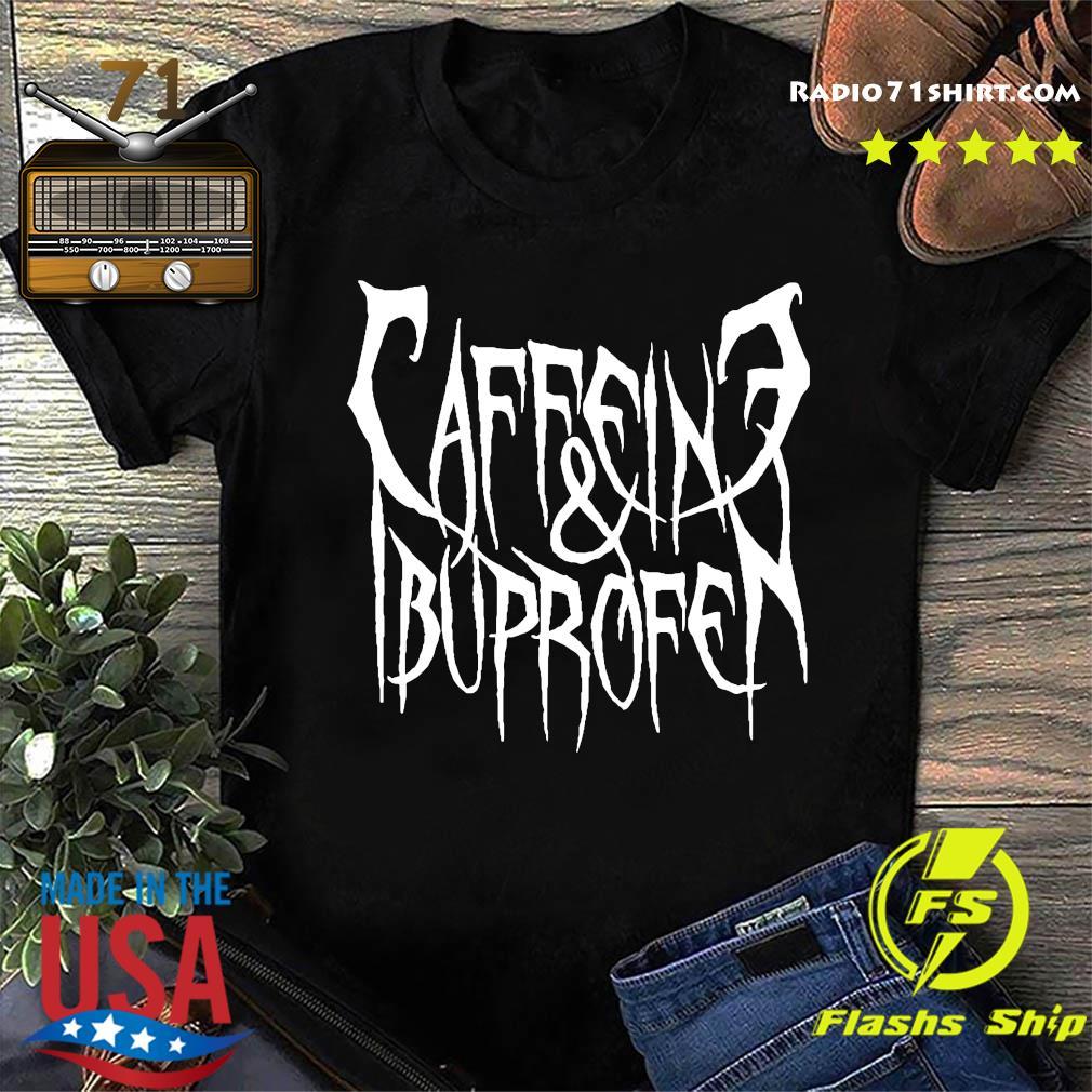 Caffeine And Ibuprofen Shirt