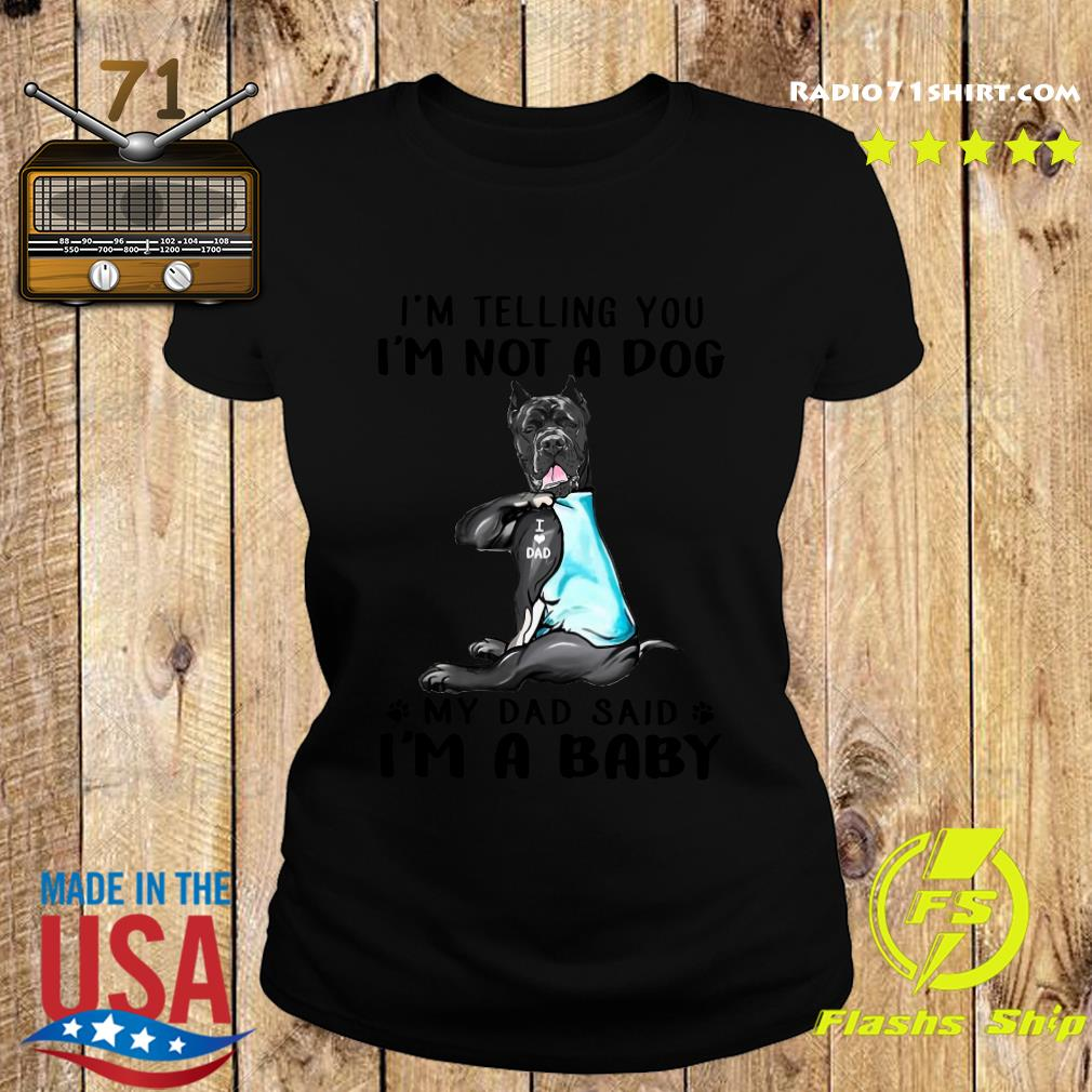 Cane Corso I'm Telling You I'm Not A Dog Dad Shirt Ladies tee