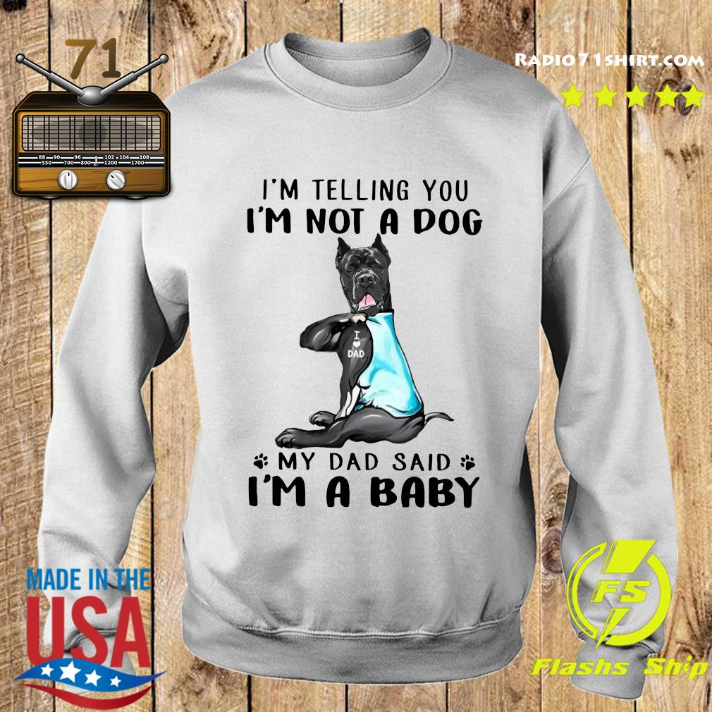 Cane Corso I'm Telling You I'm Not A Dog Dad Shirt Sweater