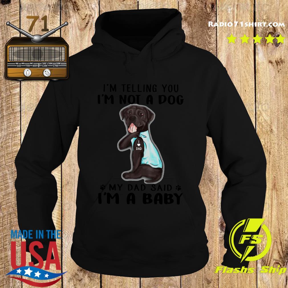 Cane Corso I'm Telling You I'm Not A Dog Dad vr2 Shirt Hoodie