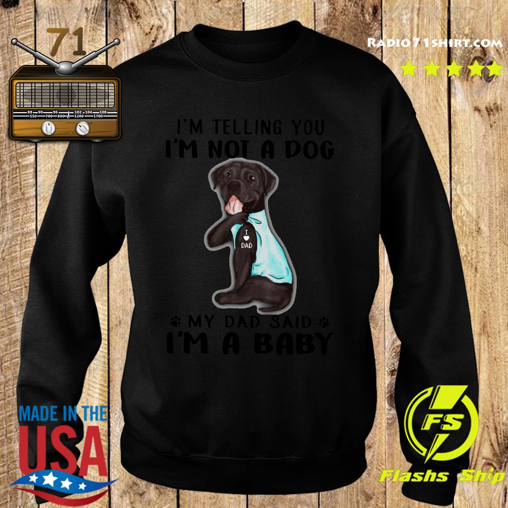 Cane Corso I'm Telling You I'm Not A Dog Dad vr2 Shirt Sweater