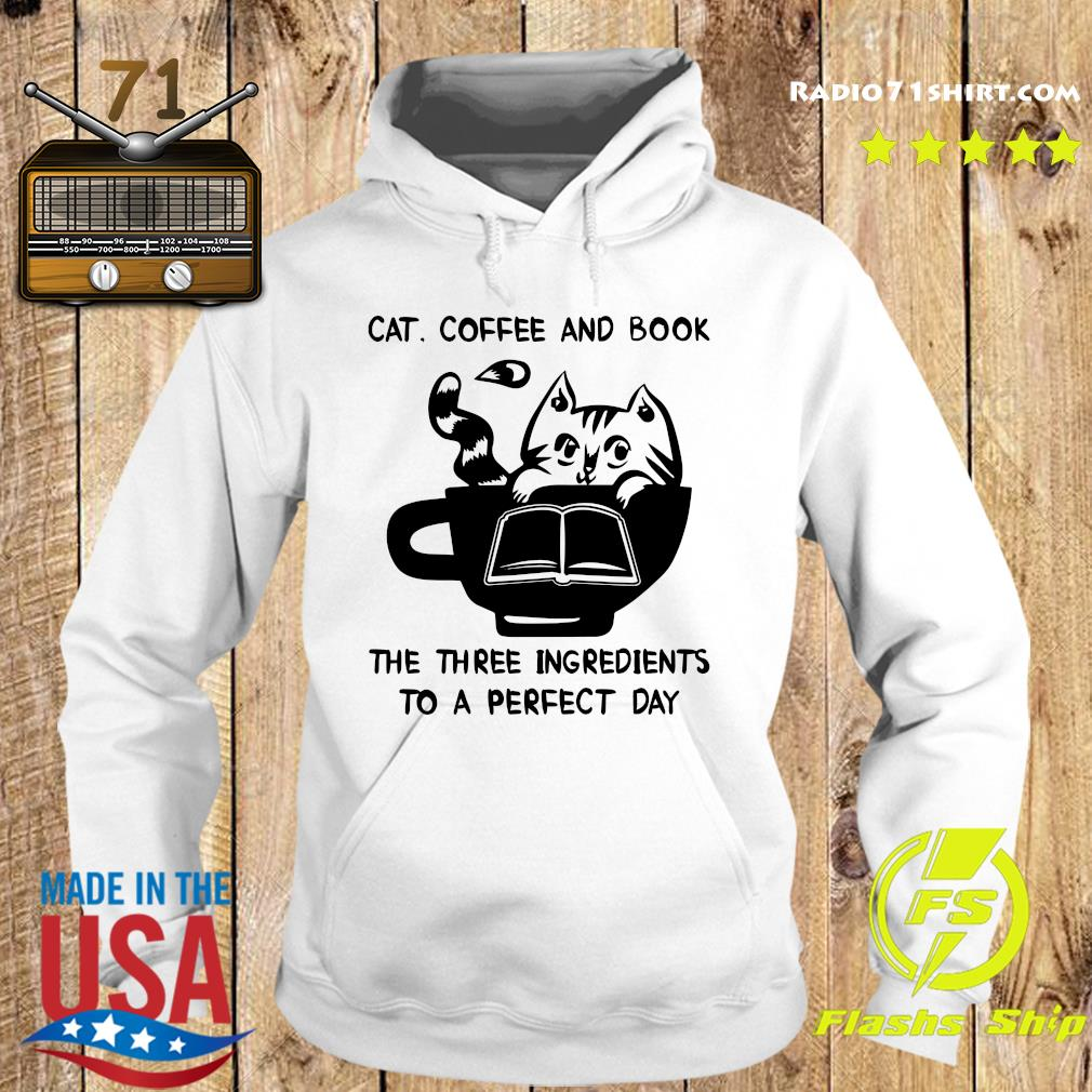Cat Coffee And Book The Three Ingredients To A Perfect Day Shirt Hoodie