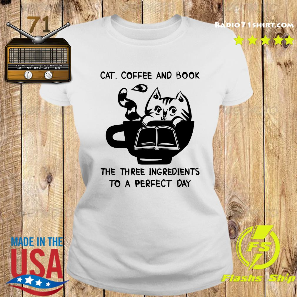 Cat Coffee And Book The Three Ingredients To A Perfect Day Shirt Ladies tee