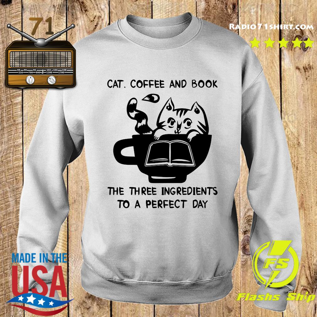 Cat Coffee And Book The Three Ingredients To A Perfect Day Shirt Sweater