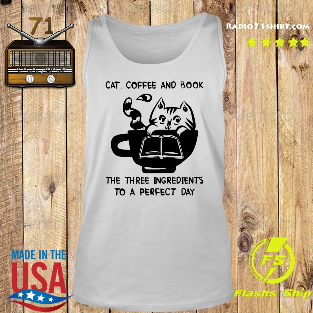 Cat Coffee And Book The Three Ingredients To A Perfect Day Shirt Tank top