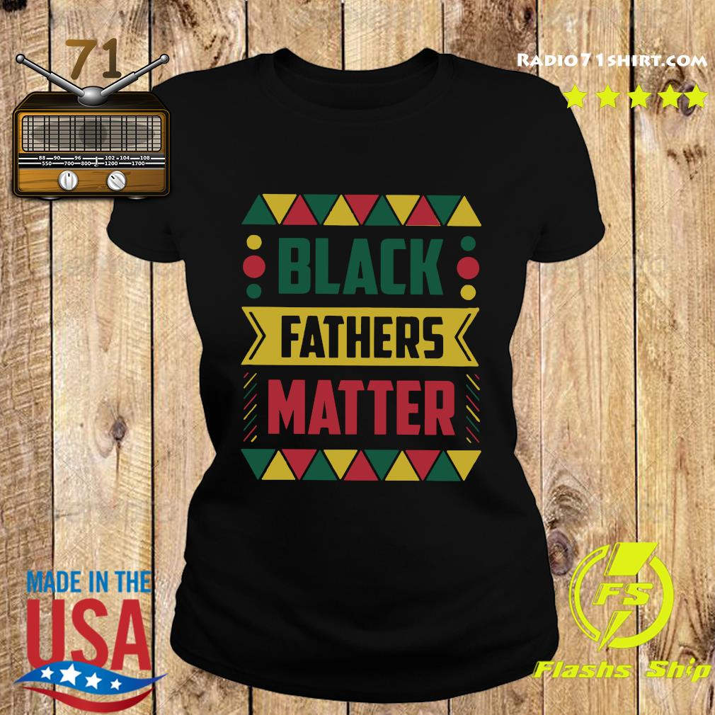 Celebrate Black Fathers Matter History Month Dad Shirt Ladies tee