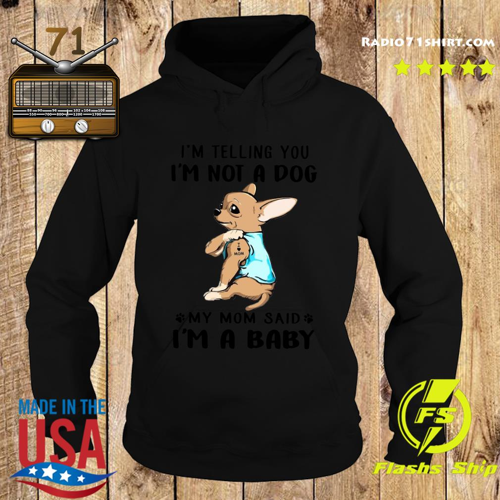 Chihuahua I'm Telling You I'm Not A Dog Honey Classic Shirt Hoodie