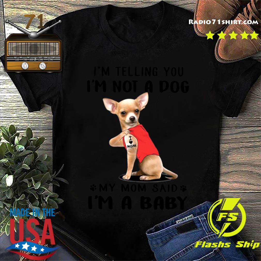 Chihuahua I'm Telling You I' Not A Dog Vr3 Shirt