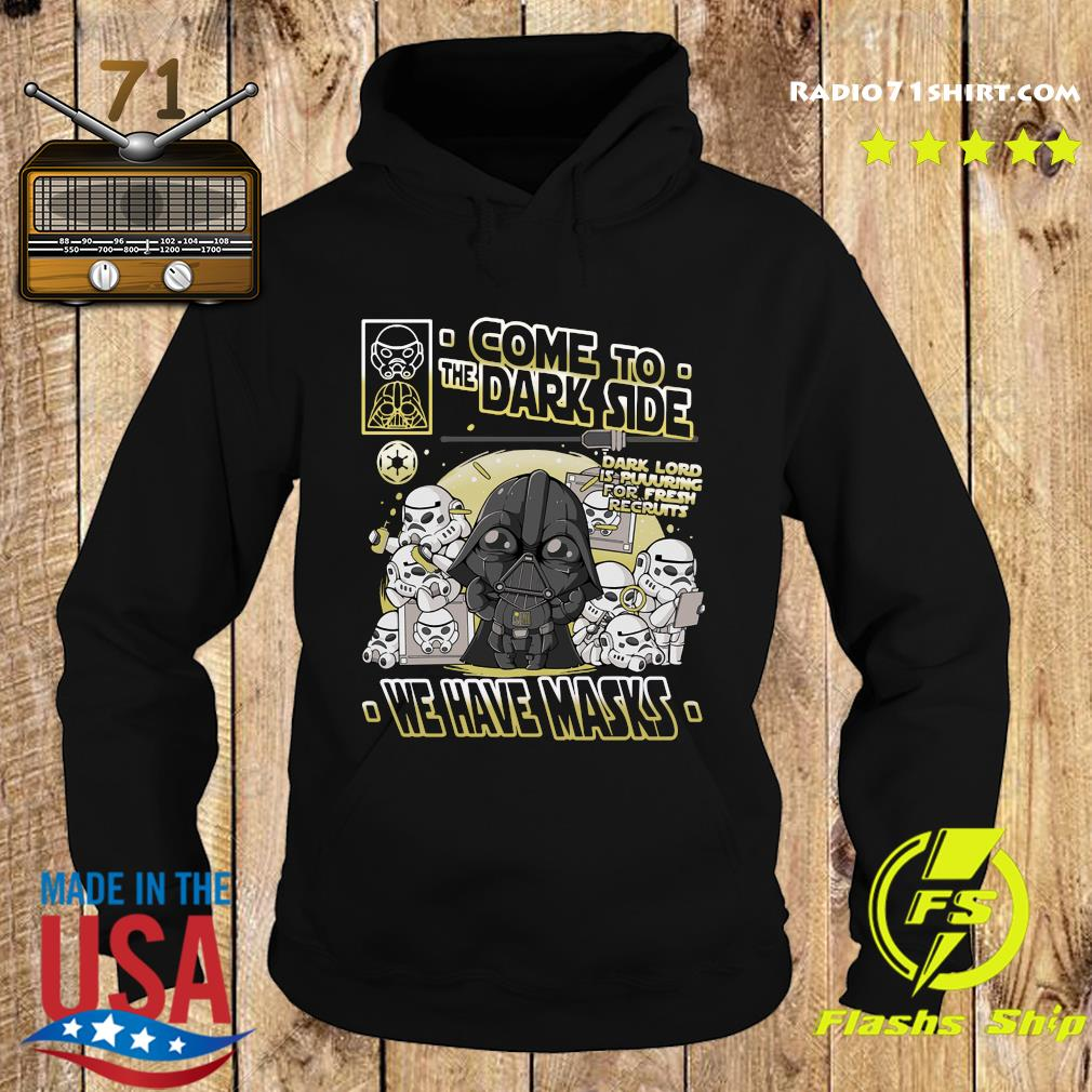 Come To The Dark Side We Have Masks Shirt Hoodie
