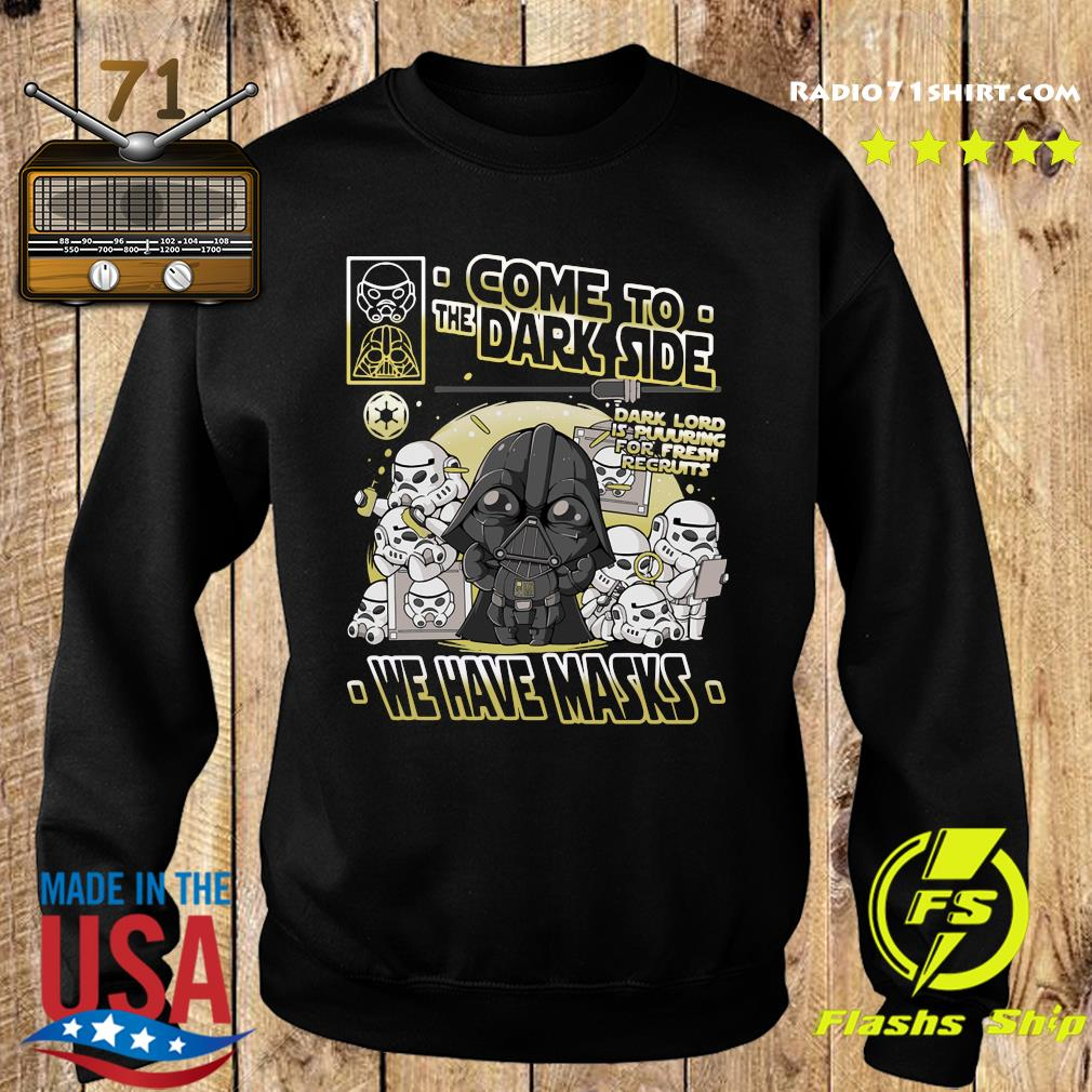 Come To The Dark Side We Have Masks Shirt Sweater