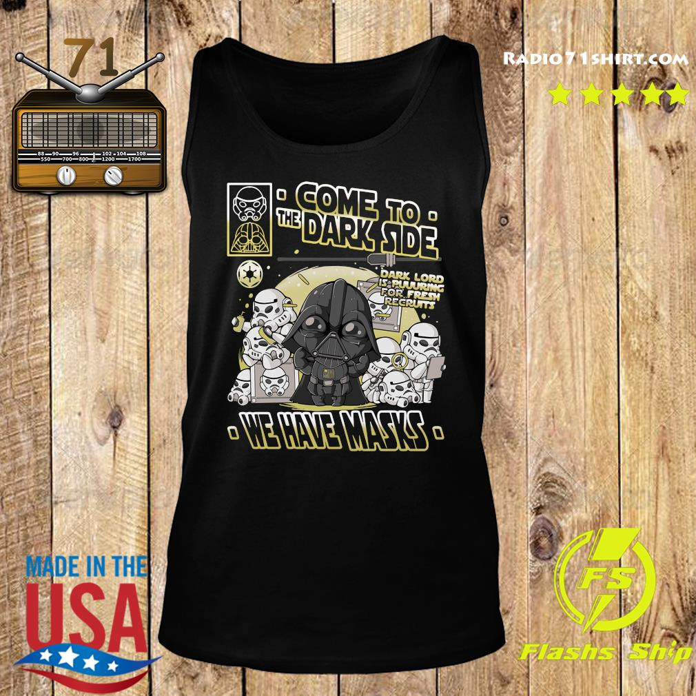 Come To The Dark Side We Have Masks Shirt Tank top