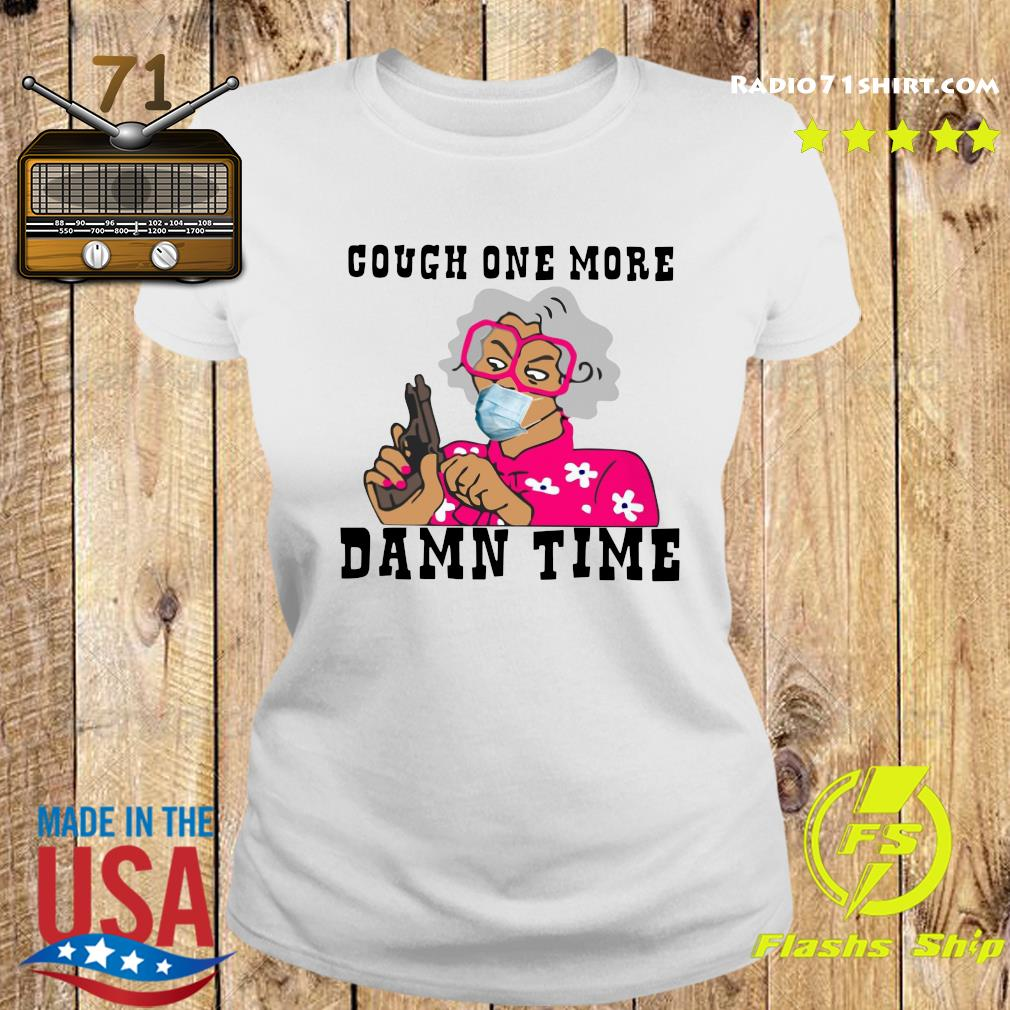 Cough One More Damn Time Shirt Ladies tee