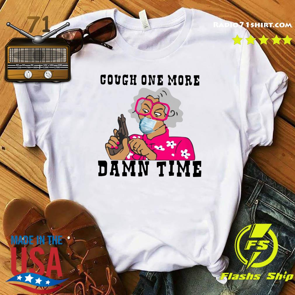 Cough One More Damn Time Shirt