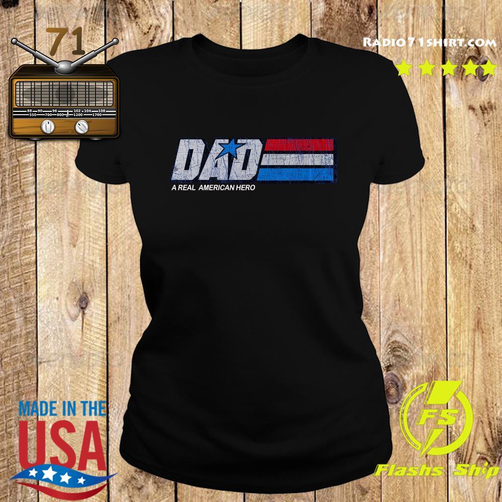Dad A Real American Hero Shirt Ladies tee