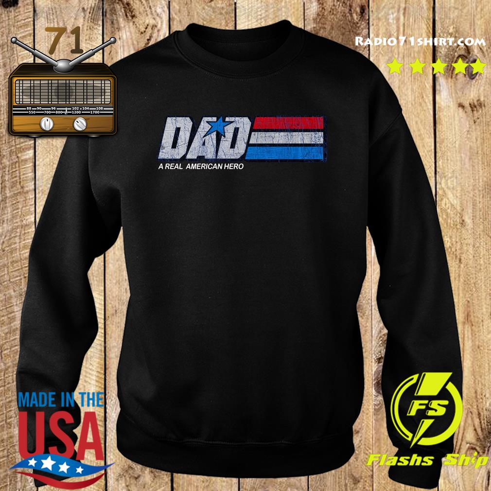 Dad A Real American Hero Shirt Sweater