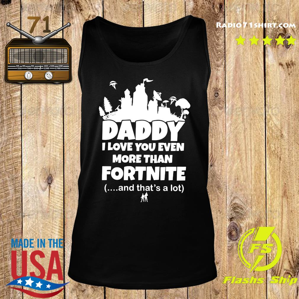 Daddy I Love You Even More Than Fortnite And That's A Lot Shirt Tank top