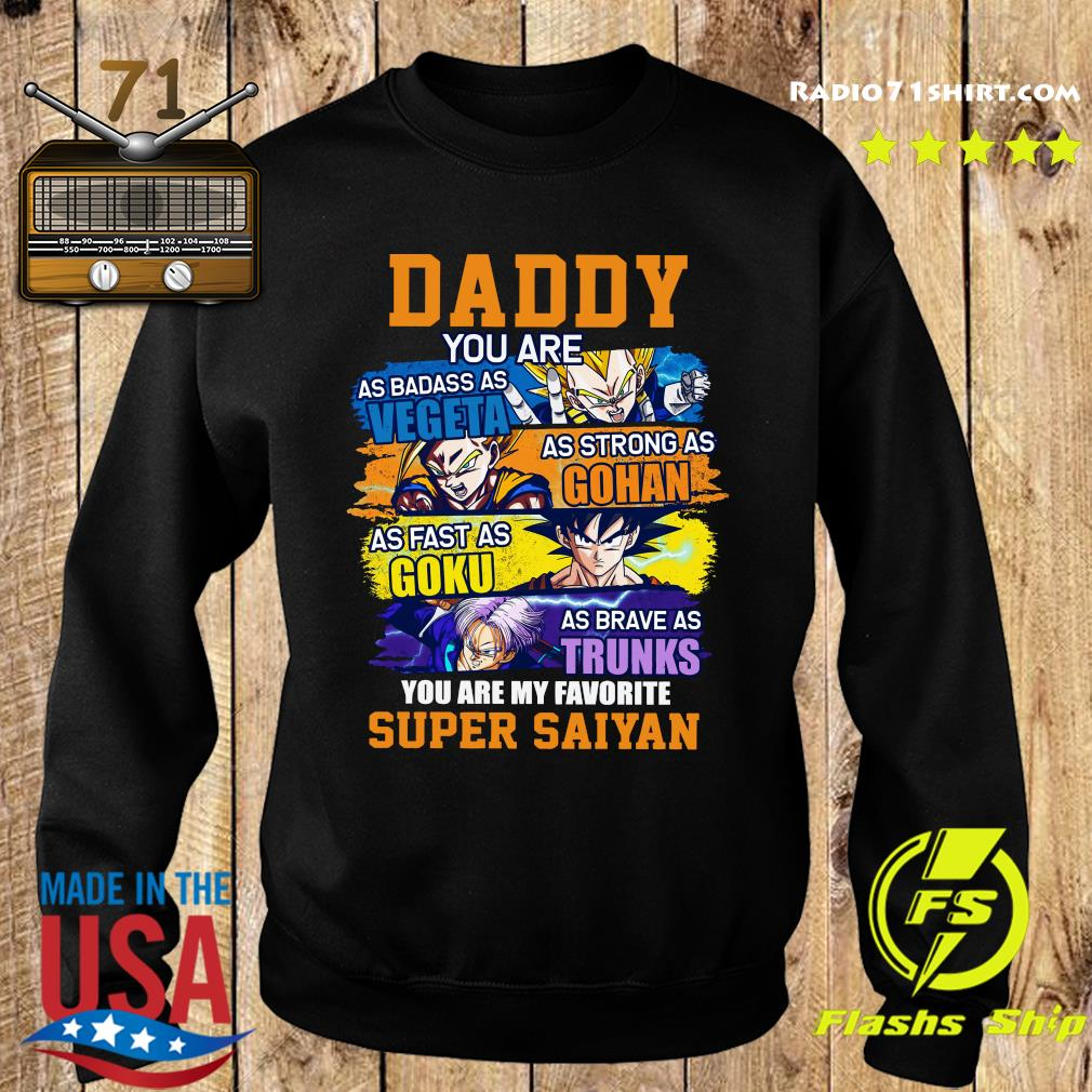 Daddy You Are As Badass As Vegeta As Strong As Gohan As Fast As Goku As Brave As Trunks You Are My Favorite Super Saiyan Shirt Sweater