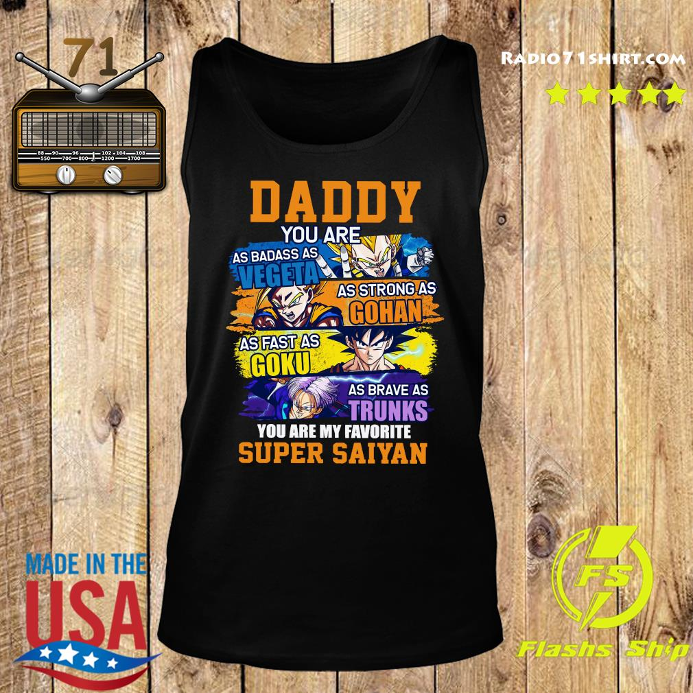 Daddy You Are As Badass As Vegeta As Strong As Gohan As Fast As Goku As Brave As Trunks You Are My Favorite Super Saiyan Shirt Tank top