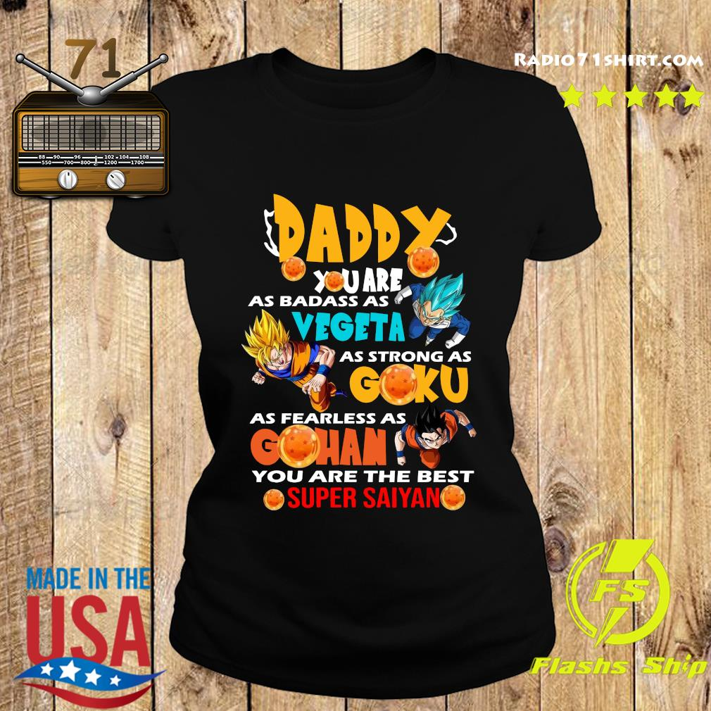 Daddy You Are As Badass As Vegeta As Strong As Goku You Are The Best Super Saiyan Shirt Ladies tee