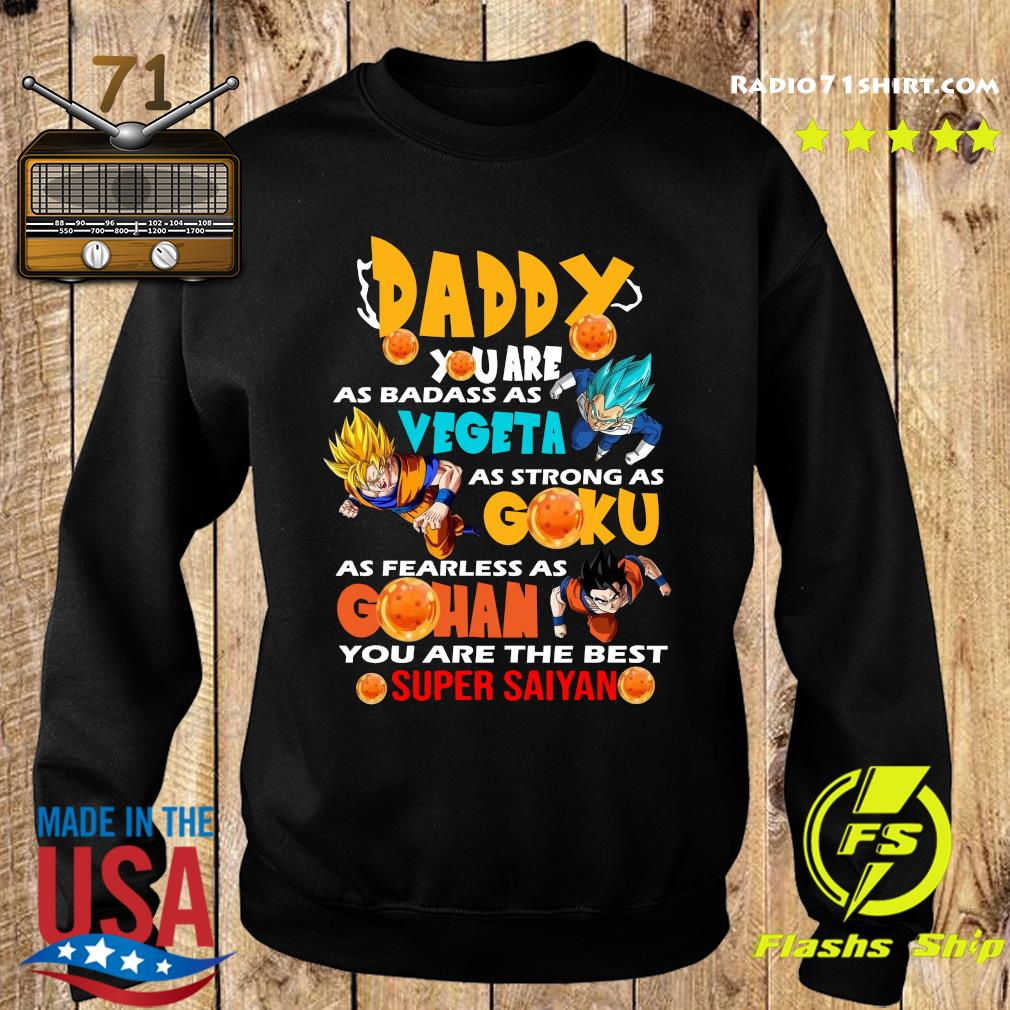 Daddy You Are As Badass As Vegeta As Strong As Goku You Are The Best Super Saiyan Shirt Sweater