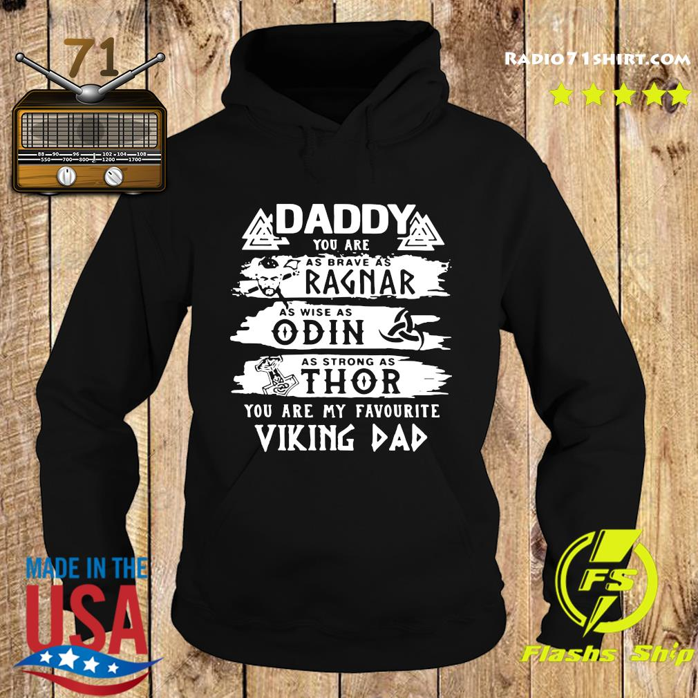 Daddy You Are As Brave As Ragnar As Wise As Odin As Strong As Thor You Are My Favorite Viking Dad Shirt Hoodie