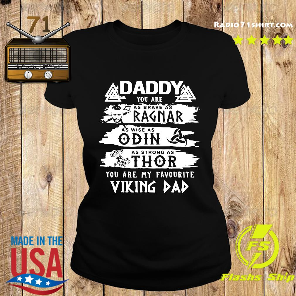 Daddy You Are As Brave As Ragnar As Wise As Odin As Strong As Thor You Are My Favorite Viking Dad Shirt Ladies tee