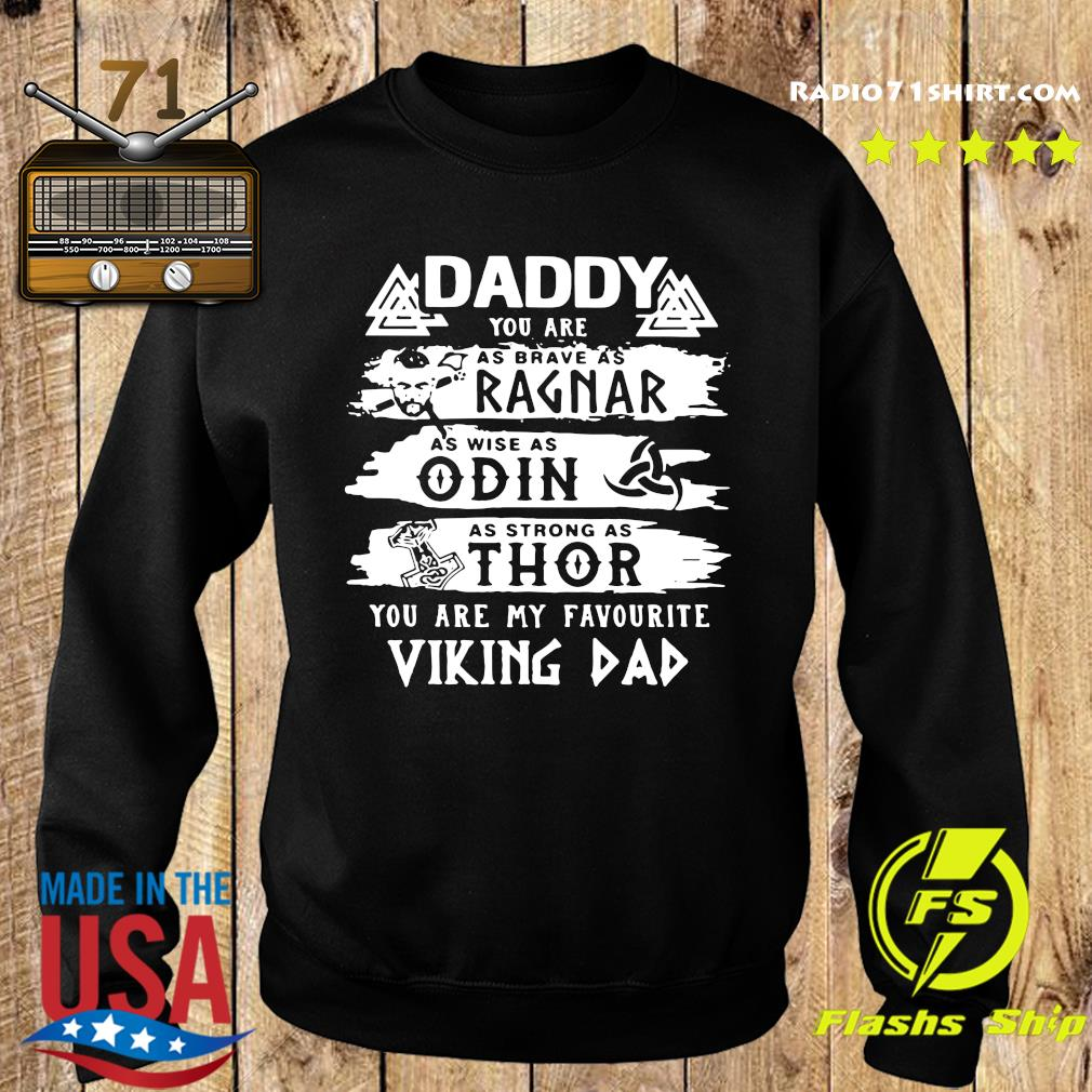 Daddy You Are As Brave As Ragnar As Wise As Odin As Strong As Thor You Are My Favorite Viking Dad Shirt Sweater